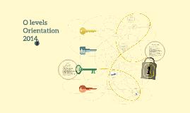O levels Orientation 2014