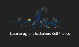 Electromagnetic Radiations: Cell Phones