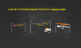 Lessons 10-12: Practising integrated structure for a language analysis