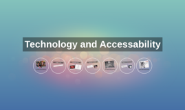 Technology and Accessability
