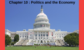 Chapter 10 : Politics and the Economy
