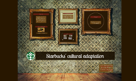 starbucks culture adaptation Don't you dare tell me you've never tried a starbucks coffee before the objective of the brand was to create cafés that would fit every culture by changing some store elements according to the country they are situated in but still providing the same adaptation the.