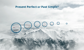 Exercise Present Perfect or Past Simple