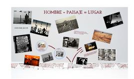 HOMBRE + PAISAJE = LUGAR