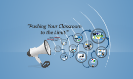 Pushing Your Classroom to the Limit!!