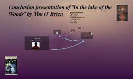 "Conclusion presentation of ""In the lake of the Woods"" by Tim"