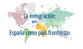La inmigración: España como país fronterizo