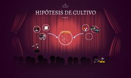 HIPÓTESIS DE CULTIVO