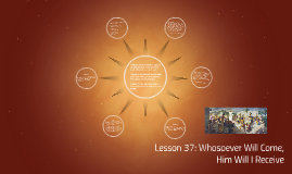 Lesson 37: Whosoever Will Come, Him Will I Receive