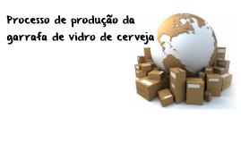 Processo de produção da garrafa