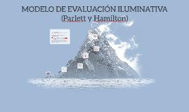 MODELO DE EVALUACIÓN ILUMINATIVA (Parlett y Hamilton)