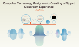 Computer Technology Assignment: Creating a Flipped Classroom
