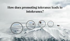 How does promoting tolerance leads to intolerance