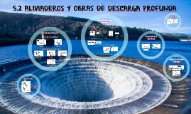5.2 ALIVIADEROS Y OBRAS DE DESCARGA PROFUNDA