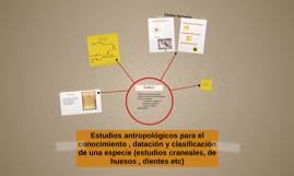 Estudios antropológicos para el conocimiento , datación y cl