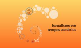 Jornalismo em tempos difíceis