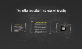 Influence Celebrities Influence Our Society