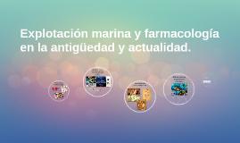 Copy of Explotación marina y farmacología en la antigüedad y actuali
