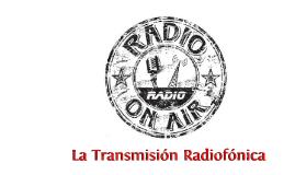 03 La Transmisión Radiofónica