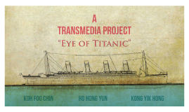A Transmedia Project : Eye of Titanic