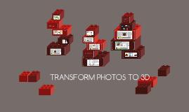 Copy of TRANSFORM PHOTOS TO 3D