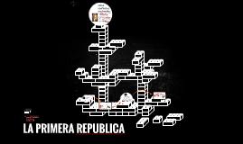 LA PRIMERA REPUBLICA