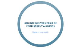 RED INTERUNIVERSITARIA DE PROFESORES Y ALUMNOS