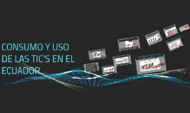 CONSUMO Y USO DE LAS TIC'S EN EL ECUADOR