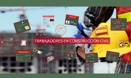 TRABAJADORES EN CONSTRUCCIÓN CIVIL