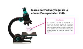 Copy of Marco normativo y legal de la educación especial en Chile