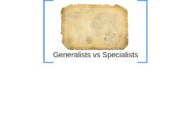 Generalists vs. Specialists