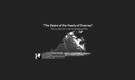 """The Desire of the Hearts of Dwarves"":"