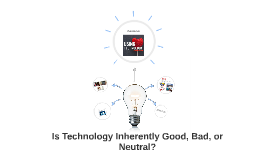Is Technology Good, Bad, or Neutral?