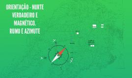 ORIENTAÇÃO - NORTE VERDADEIRO E MAGNÉTICO. RUMO E AZIMUTE