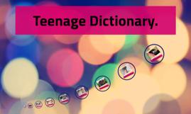 Teenage Dictionary.