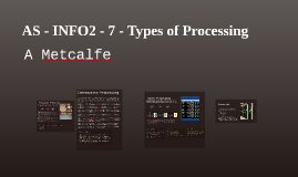 AS - INFO2 - 7 - Types of Processing