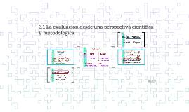 3.1 La evaluación desde una perspectiva científica y metodol