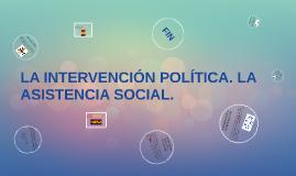 INTERVENCIÓN POLÍTICA. LA ASISTENCIA SOCIAL.