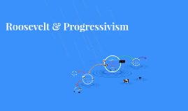 Roosevelt & Progressivism