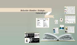 Copy of Relación-Hombre-Trabajo-Naturaleza
