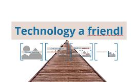 Technology a friendl