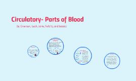 Circulatory- Parts of Blood