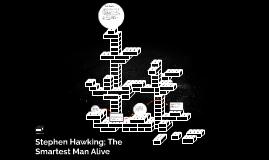 Stephen Hawking; The Smartest Man Alive