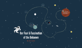 Our Fear & Fascination of the Unknown