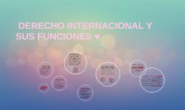 DERECHO INTERNACIONAL Y SUS FUNCIONES ♥