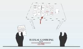 ILLEGAL GAMBLING Part II