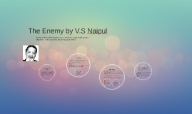 The Enemy by V.S Naipul