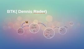 BTK( Dennis raider)