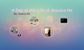A Day in the Life of Jessica He