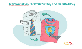 Reorganisation, Restructuring and Redundancy